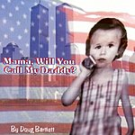 Doug Bartlett Mama Will You Call My Daddy