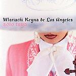 Mariachi Reyna De Los Angeles Solo Tuya