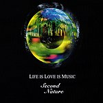 Second Nature Life Is Love Is Music