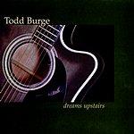 Todd Burge Dreams Upstairs