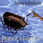 Pharaoh's Daughter Daddy's Pocket