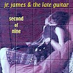 Jr. James & The Late Guitar Second Of Nine