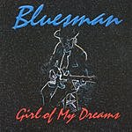 Bluesman Girl Of My Dreams