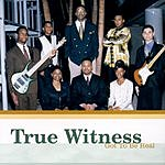 True Witness Got To Be Real
