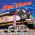 Big Train Roll On Big Sister!