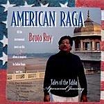 Broto Roy American Raga: Tales Of The Tabla - A Personal Journey