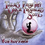 Von Kopfman Tales From My Once Troubled So