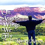 Rusty Mason On Angels Wings We Fly