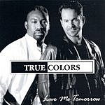 True Colors Love Me Tomorrow