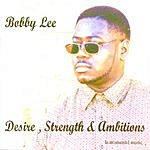 Bobby Lee Desire, Strength & Ambitions