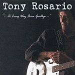 Tony Rosario '...A Long Way From Goodbye...'