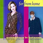 Far From Home Somewhere In Between