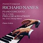 Richard Nanes Piano Concerto No.2 In F-Minor A/Solo/Prelude And Rhapsody No.5 In C-Sharp Minor