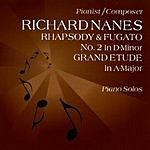 Richard Nanes Rhapsody And Fugato No. 2 In D-Minor - Grand Etude In A-Major - Richard Nanes