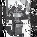 Milkbaby Strange Jukebox: Live At Mother Fool's