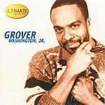 Grover Washington, Jr. Ultimate Collection:  Grover Washington, Jr.