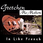 Gretchen McMahon In Like French