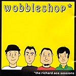 Wobbleshop Richard Ace Sessions