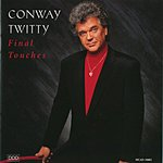Conway Twitty Final Touches