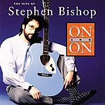 Stephen Bishop On And On: The Hits Of Stephen Bishop