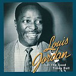 Louis Jordan Let The Good Times Roll: The Anthology 1938 - 1953