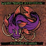 Wayne Toups Fish Out Of Water