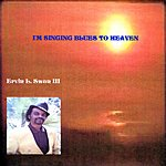 Ervin Lowvell Swan III I'm Singing Blues To Heaven
