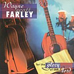 Wayne Scott Farley For The Glory Of The Lord