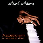 Mark Adams Asceticism: A Portrait Of Jazz