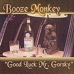 Booze Monkey Good Luck Mr. Gorsky