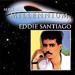Eddie Santiago Serie Millennium: Eddie Santiago
