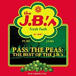 The J.B.'s Pass The Peas: The Best Of The J.B.'s