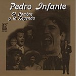 Pedro Infante El Hombre Y La Leyenda