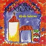 Alfredo Gutierrez Tesoros Mexicanos: Alfredo Gutierrez