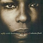 Roberta Flack Softly With These Songs: The Best Of Roberta Flack