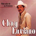 Chuy Luviano Mas Alla De La Frontera