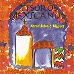 Marco Antonio Vazquez Tesoros Méxicanos: Marco Antonio Vázquez