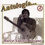 Marco Antonio Vazquez Antologia: Marco Antonio Vazquez