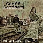 Geoff Gardner You Can't Come Home