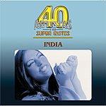 India 40 Artistas Y Sus Super Exitos