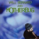 Will Bernard Will Bernard And Motherbug