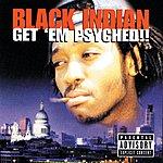 Black Indian Get 'Em Psyched!!