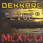 Dekkard 'Live' In Mexico