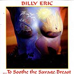 Billy Eric To Soothe The Savage Breast