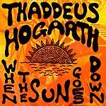 Thaddeus Hogarth When The Sun Goes Down