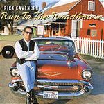 Rick Cavender Run To The Roadhouse
