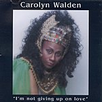 Carolyn Walden I'm Not Giving Up On Love