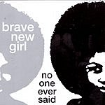 Brave New Girl No One Ever Said