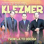Hollywood Klezmer From L.A. To Odessa