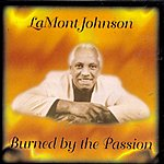 Lamont Johnson Burned By The Passion